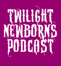 Twilight Newborns Podcast: The Funniest Podcast in the Fandom. Subscribe through iTunes